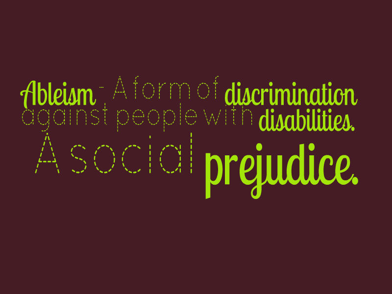 "Text image reading ""Ableism- A form of discrimination against people with disabilities. A social prejudice."""