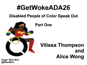 White background with black text that reads: #GetWokeADA26 Disabled People of Color Speak Out, Part One. Vilissa Thompson and Alice Wong. On the left-hand side is an image of a Black Wonder Woman character in a wheelchair. She has rainbow wristbands and a golden lasso by her wheel. Image: Mike Mort @MikeeMort. On the lower right-hand side: Full report: RampYouVoice.com DisabilityVisibilityProject.com